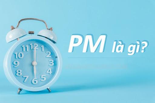 PM là thuật ngữ đa nghĩa trong tiếng Anh
